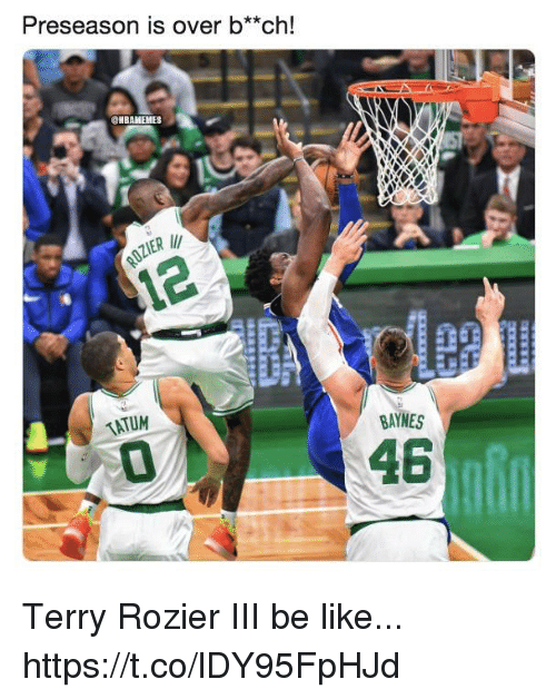 Be Like, Memes, and 🤖: Preseason is over b*ch!  HBAMEMES  ATUM  BAYNES  0  48 Terry Rozier III be like... https://t.co/lDY95FpHJd