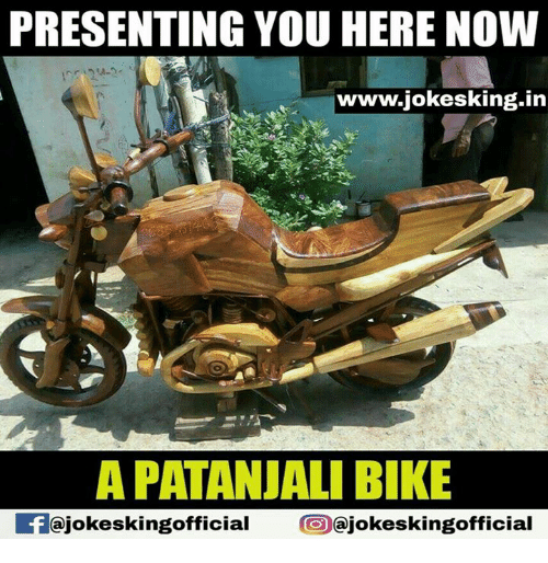 patanjali: PRESENTING YOU HERE NOW  www.jokesking.in  A PATANJALI BIKE  ajokeskingofficial  ajokeskingofficial
