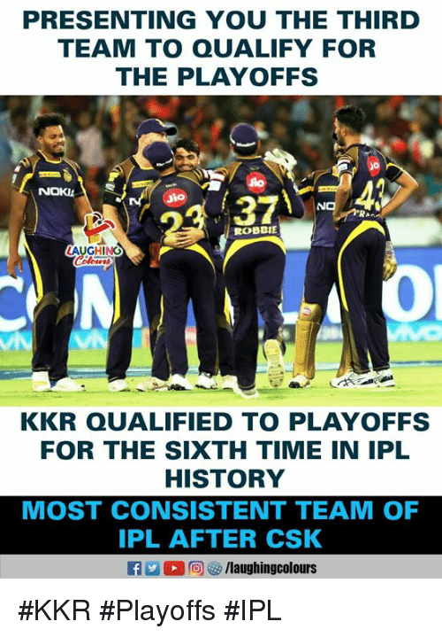 History, Time, and Indianpeoplefacebook: PRESENTING YOU THE THIRD  TEAM TO QUALIFY FOR  THE PLAYOFFS  NOKIA  Jio  ROBBIE  LAUGHING  KKR QUALIFIED TO PLAYOFFS  FOR THE SIXTH TIME IN IPL  HISTORY  MOST CONSISTENT TEAM OF  IPL AFTER CSK #KKR #Playoffs #IPL
