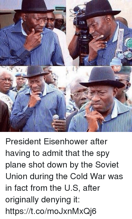 eisenhower: President Eisenhower after having to admit that the spy plane shot down by the Soviet Union during the Cold War was in fact from the U.S, after originally denying it: https://t.co/moJxnMxQj6