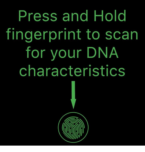 Memes, 🤖, and Dna: Press and Hold  fingerprint to scarn  for your DNA  characteristics