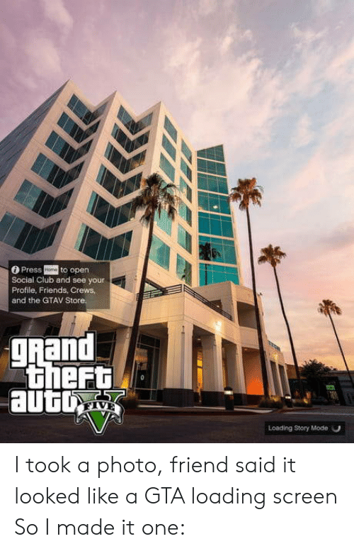 oto: Press oto open  Social Club and see your  Profile, Friends, Crews  and the GTAV Store.  gRand  Loading Story Mode O I took a photo, friend said it looked like a GTA loading screen So I made it one: