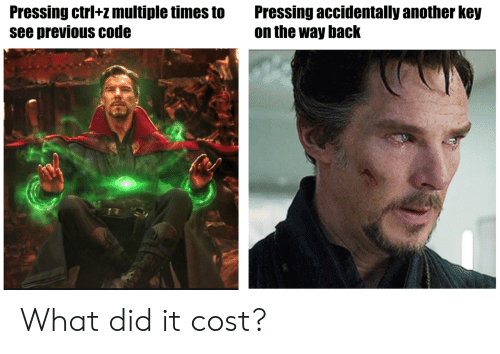 the way back: Pressing ctrl+z multiple times toPressing accidentally another key  see previous code  on the way back What did it cost?