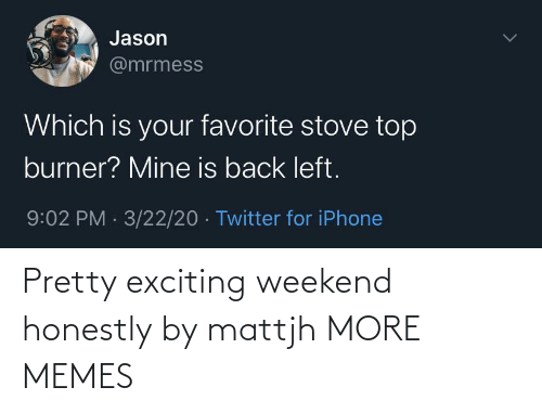 exciting: Pretty exciting weekend honestly by mattjh MORE MEMES