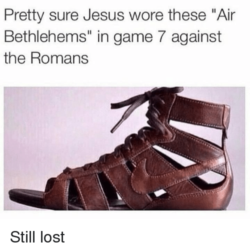 "game-7: Pretty sure Jesus wore these ""Air  Bethlehems"" in game 7 against  the Romans Still lost"