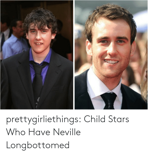 Neville Longbottomed: prettygirliethings:  Child Stars Who Have Neville Longbottomed