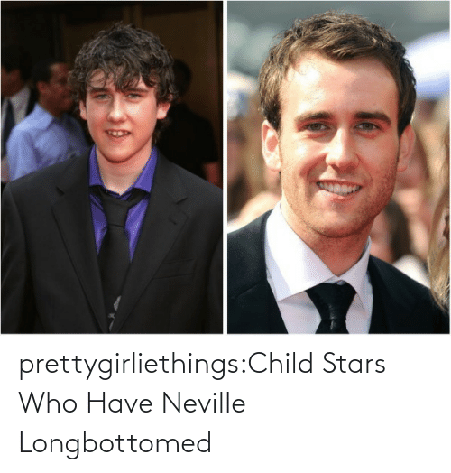 Neville Longbottomed: prettygirliethings:Child Stars Who Have Neville Longbottomed