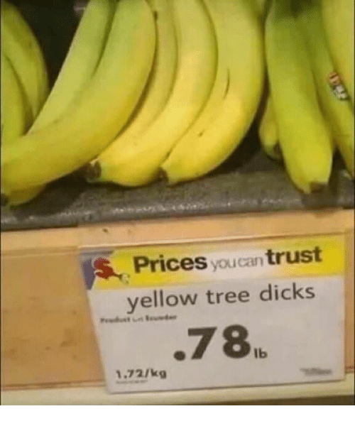 Dicks, Tree, and Trust: Prices youcan trust  vellow tree dicks  78  lb  1.72/kg