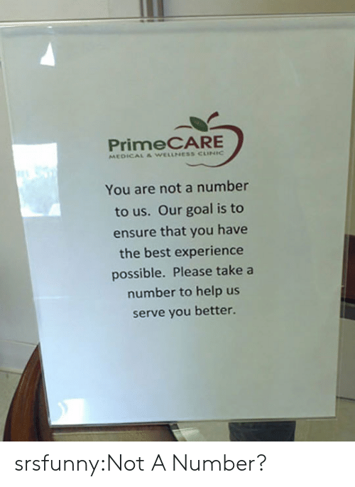 Wellness: PrimeCARE  MEDICAL & WELLNESS CUNIC  You are not a number  to us. Our goal is to  ensure that you have  the best experience  possible. Please take a  number to help us  serve you better. srsfunny:Not A Number?