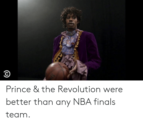 Dank, Finals, and Nba: Prince & the Revolution were better than any NBA finals team.