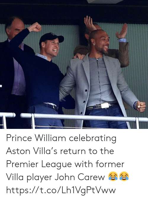 Premier League, Prince, and Soccer: Prince William celebrating Aston Villa's return to the Premier League with former Villa player John Carew 😂😂 https://t.co/Lh1VgPtVww
