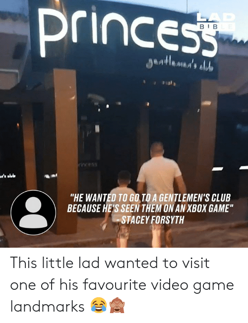 """Because Hes: princess  LAD  BIBLE  S  Jentlemmd's aludo  ricess  """"HE WANTED TO GO TO A GENTLEMEN'S CLUB  BECAUSE HE'S SEEN THEM ON AN XBOX GAME""""  STACEY FORSYTH This little lad wanted to visit one of his favourite video game landmarks 😂🙈"""