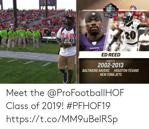 Baltimore Ravens, Football, and Memes: PRO FOOTBALL  HALL OF FAME  20  RAVENS  ED REED  SAFETY  2002-2013  BALTIMORE RAVENS HOUSTON TEXANS  NEW YORK JETS Meet the @ProFootballHOF Class of 2019! #PFHOF19 https://t.co/MM9uBelRSp