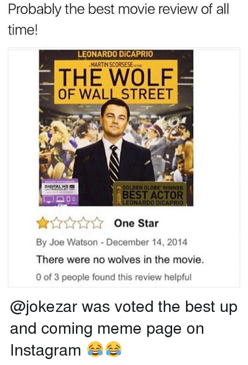 golden globe: Probably the best movie review of all  time!  LEONARDO DiCAPRIO  MARTIN SCORSESE-  THE WOLF  OF WALL STREET  GOLDEN GLOBE WINNER  BEST ACTOR  LEONARDO DICAPRIO  AAANOne Star  By Joe Watson - December 14, 2014  There were no wolves in the movie.  0 of 3 people found this review helpful @jokezar was voted the best up and coming meme page on Instagram 😂😂