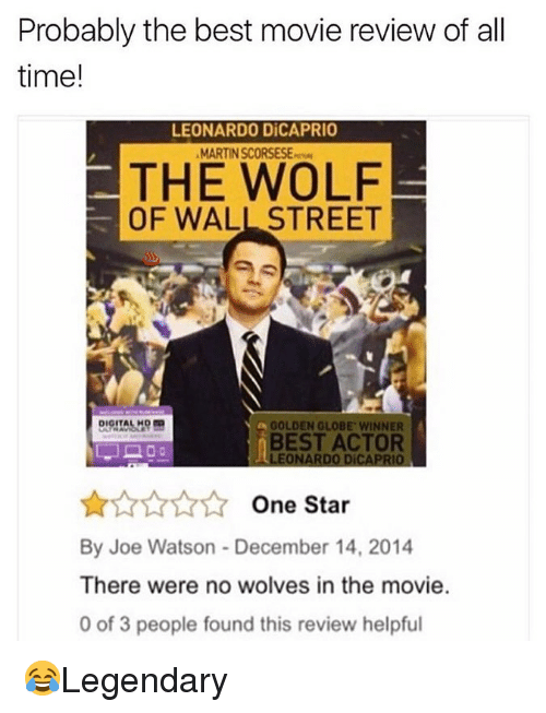 golden globe: Probably the best movie review of all  time!  LEONARDO DİCAPRIO  MARTIN SCORSESEw  THE WOLF  OF WALL STREET  GOLDEN GLOBE WINNER  BEST ACTOR  LEONARDO DICAPRIO  One Star  By Joe Watson - December 14, 2014  There were no wolves in the movie.  0 of 3 people found this review helpful 😂Legendary