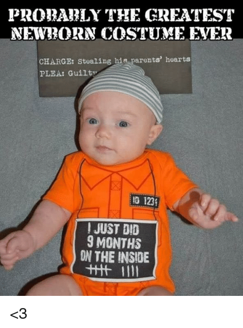 Dank, Parents, and Hearts: PROBAELY THE GREATEST  NEW?ORN COSTUME EVER  CHARGE: Stealing his parents' hearts  PLEA: Guilty  D 123  ! JUST DID  9 MONTHS  ON THE INSIDE <3