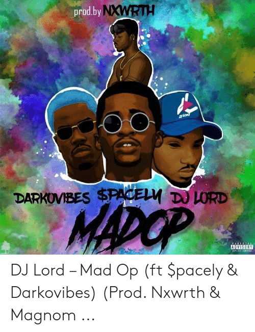 Darkovibes: prod.by NXWRT  DARKOVIBES $PAGELM DO LORD DJ Lord – Mad Op (ft $pacely & Darkovibes) (Prod. Nxwrth & Magnom ...