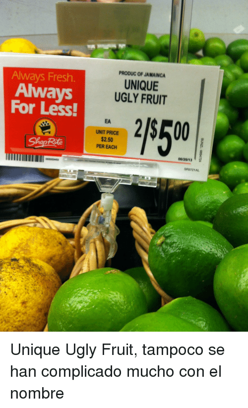 shoprite: PRODUC OF JAMAING  UNIQUE  UGLY FRUIT  Always Fresh.  Always  For Less  EA  UNIT PRICE  $2.50  PER EACH  ShopRite  06/28/13 <p>Unique Ugly Fruit, tampoco se han complicado mucho con el nombre</p>