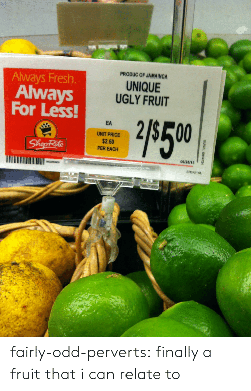 shoprite: PRODUC OF JAMAING  UNIQUE  UGLY FRUIT  Always Fresh.  Always  For Less  EA  UNIT PRICE  $2.50  PER EACH  ShopRite  06/28/13 fairly-odd-perverts:  finally a fruit that i can relate to