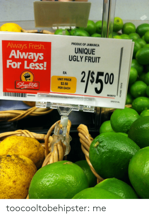 shoprite: PRODUC OF JAMAING  UNIQUE  UGLY FRUIT  Always Fresh.  Always  For Less  EA  UNIT PRICE  $2.50  PER EACH  ShopRite  06/28/13 toocooltobehipster:  me