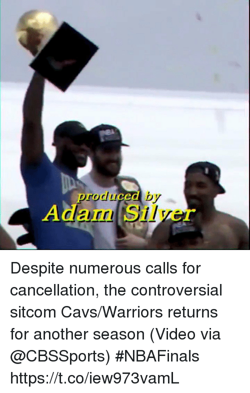 Cbssports: produced by  Adam Silver Despite numerous calls for cancellation, the controversial sitcom Cavs/Warriors returns for another season   (Video via @CBSSports) #NBAFinals  https://t.co/iew973vamL