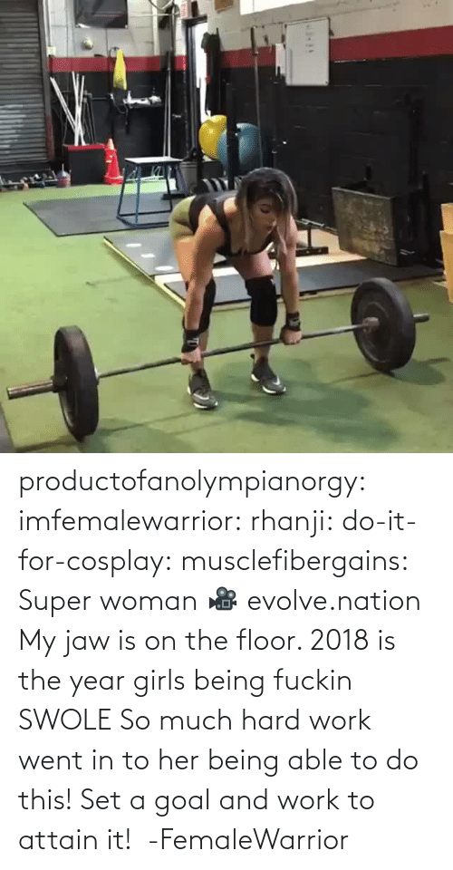 Being: productofanolympianorgy: imfemalewarrior:  rhanji:  do-it-for-cosplay:  musclefibergains:   Super woman 🎥 evolve.nation  My jaw is on the floor.    2018 is the year girls being fuckin SWOLE   So much hard work went in to her being able to do this! Set a goal and work to attain it!  -FemaleWarrior