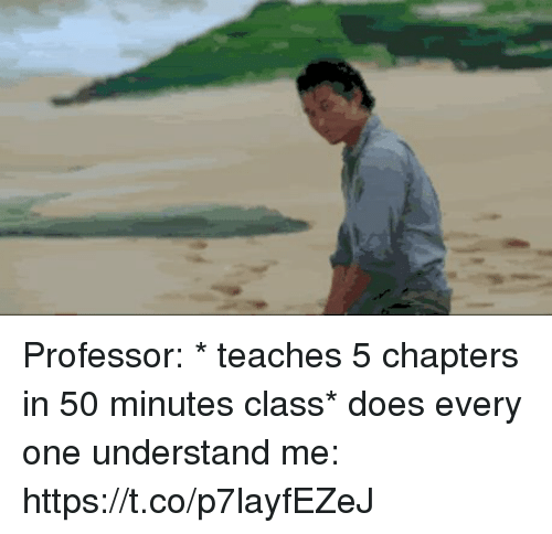 Understanded: Professor: * teaches 5 chapters in 50 minutes class* does every one understand   me: https://t.co/p7layfEZeJ