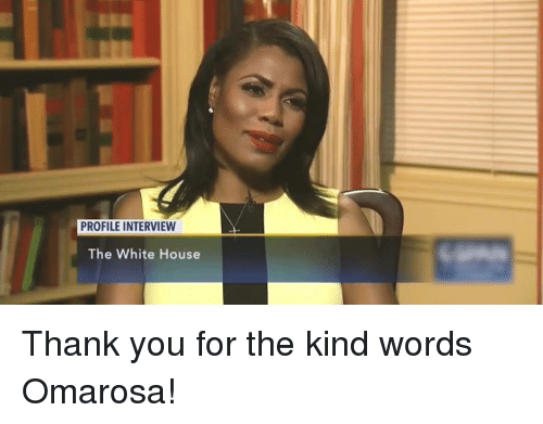 White House, Thank You, and House: PROFILE INTERVIEW  The White House Thank you for the kind words Omarosa!