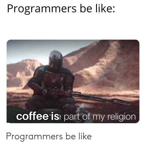 My Religion: Programmers be like:  coffee is part of my religion Programmers be like