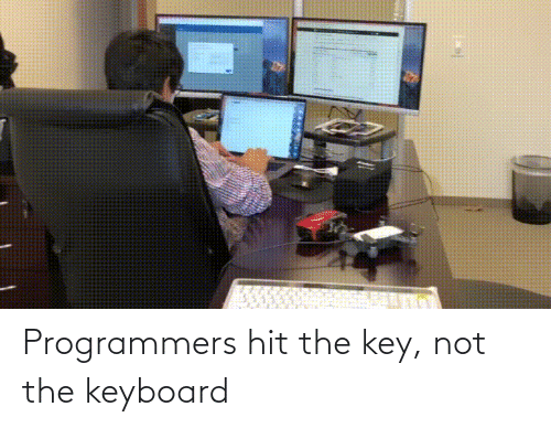 hit: Programmers hit the key, not the keyboard