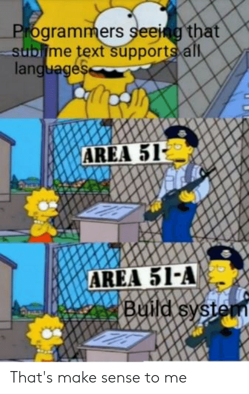 Sublime Text: Programmers seeing that  sublime text supports all  languages  AREA 51  AREA 51-A  Build system That's make sense to me