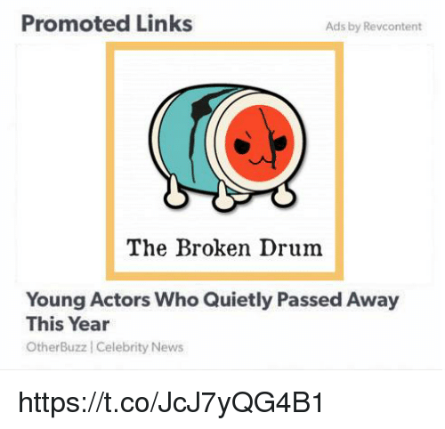News, Links, and Who: Promoted Links  Ads by Revcontent  The Broken Drum  Young Actors Who Quietly Passed Away  This Year  OtherBuzz Celebrity News https://t.co/JcJ7yQG4B1