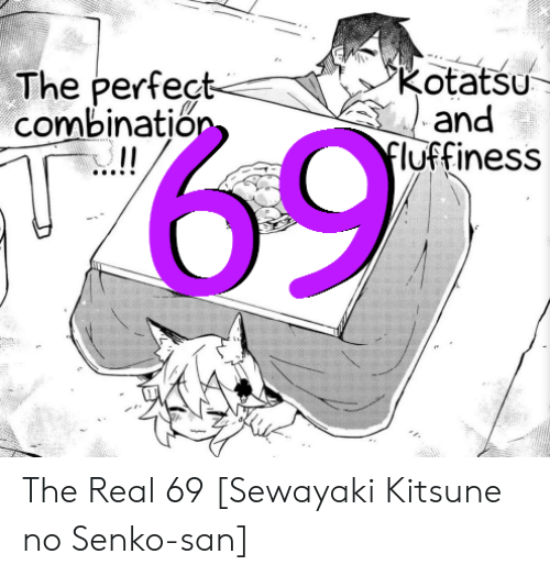 Fluffiness: PRotatsu  and  Fluffiness  The perfect-  combinatjon  69 The Real 69 [Sewayaki Kitsune no Senko-san]