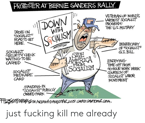"""Bernie Sanders, Fucking, and Work: PROTESTER AT BERNIE SANDERS RALLY.  DOWN  WITH  VETERAN OF NORLDS  LARGEST SOCIALST  PROGRAM  THE U.S.MILTTARY  DROVE ON  ISOCIALIST  ROAD TO GET  HERE  SeCALISM  BENEFICIARY  OF SOCIALIST  GI.BILL  SOCIALIST  SECURITY CHEck  WAITING TO BE  CASHED  SAVE  AMERCA  ENJOYING  TIME OFF FROM  40HOUR WORK WEEK  COVRTESYOF  SOAUST LABOR  MOVEMENT  EROM  SOCIALISM  SOCAUST  MEDICARE  CARD  STANDING-IN  SOCAUST"""" PUBLICLY  OWNED PARK  FHZSMIMINGTARADAUnRzOS CAGCR CATON.cem just fucking kill me already"""