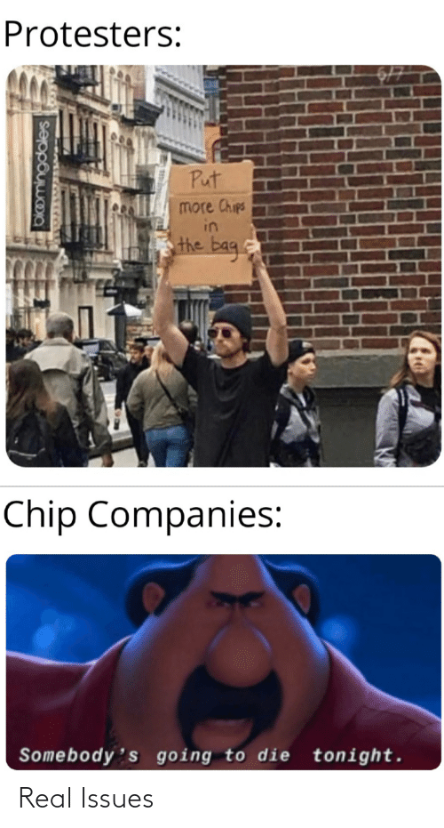 tonight: Protesters:  Put  more Chips  in  the bag.  Chip Companies:  Somebody's going to die tonight.  okomingdales Real Issues