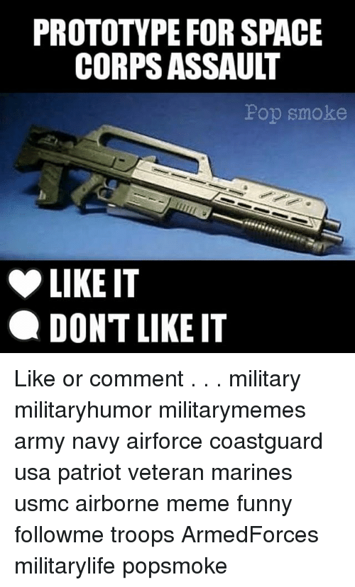 Corpsing: PROTOTYPE FOR SPACE  CORPS ASSAULT  Pop smoke  LIKE IT  ODONT LIKE IT Like or comment . . . military militaryhumor militarymemes army navy airforce coastguard usa patriot veteran marines usmc airborne meme funny followme troops ArmedForces militarylife popsmoke