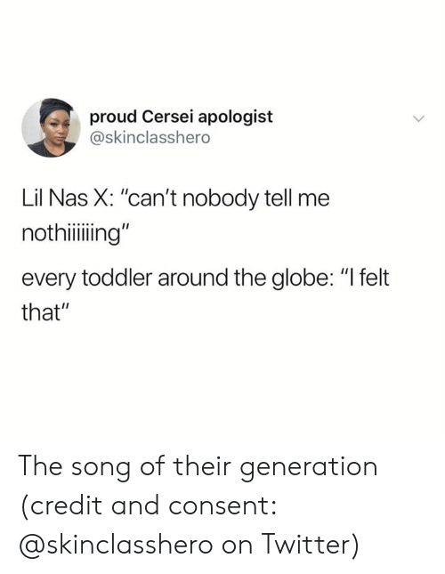 "Nas, Twitter, and Proud: proud Cersei apologist  @skinclasshero  Lil Nas X: ""can't nobody tell me  nothiiing""  every toddler around the globe: ""I felt  that"" The song of their generation (credit and consent: @skinclasshero on Twitter)"