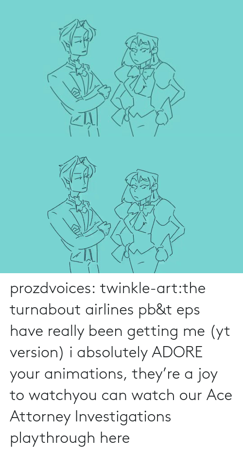 Https Youtu: prozdvoices:  twinkle-art:the turnabout airlines pb&t eps have really been getting me (yt version) i absolutely ADORE your animations, they're a joy to watchyou can watch our Ace Attorney Investigations playthrough here