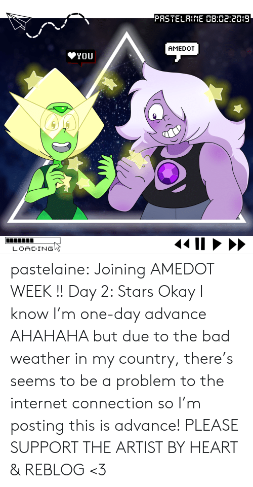 Day 2: PRSTELRINE 08:02:2019  AMEDOT  YOU  LOACING pastelaine:  Joining AMEDOT WEEK !!  Day 2: Stars  Okay I know I'm one-day advance AHAHAHA but due to the bad weather in my country, there's seems to be a problem to the internet connection so I'm posting this is advance! PLEASE SUPPORT THE ARTIST BY HEART & REBLOG <3