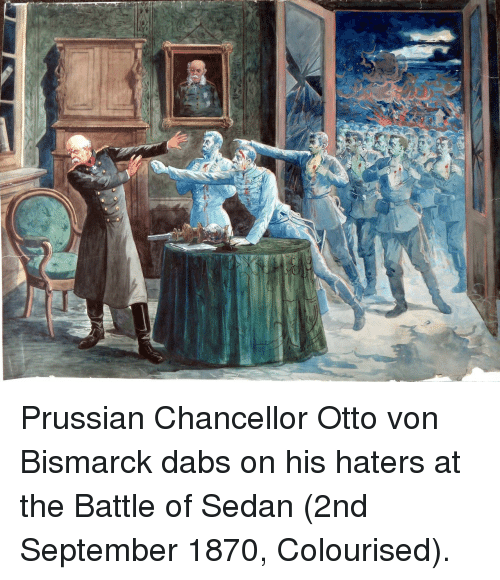 The Dab, Prussian, and Otto Von Bismarck: Prussian Chancellor Otto von Bismarck dabs on his haters at the Battle of Sedan (2nd September 1870, Colourised).