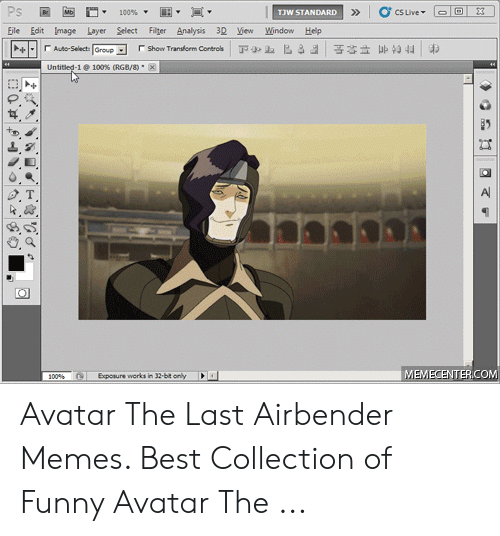 Avatar The Last Airbender Memes: Ps  CS Live  100%  TJW STANDARD  Layer Select  Eile Edit Image  Filter Analysis 3D View  Window  Help  Auto-Selects Group  4  Show Transfoem Controls  Untitled-1@ 100 % ( RGB / 8 ) x  A  MEMECENTERCOM  Exposure works in 32-bit only  300% Avatar The Last Airbender Memes. Best Collection of Funny Avatar The ...