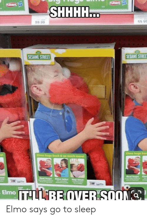 Elmo: PS  PLAS  SHHHH...  59.9  59.99  SESAME STREE  SESAME STREET  Elmo hugs bac  Elmo hugs back & so much mare  et  Nap tie  Elmo TLL BE QVER SOON Elmo says go to sleep
