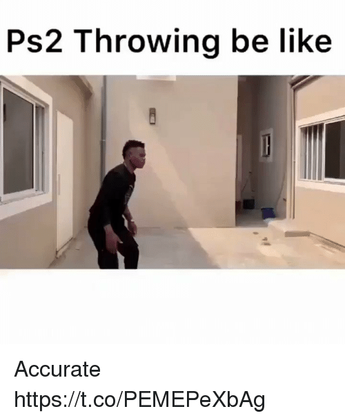 ps2: Ps2 Throwing be like Accurate https://t.co/PEMEPeXbAg