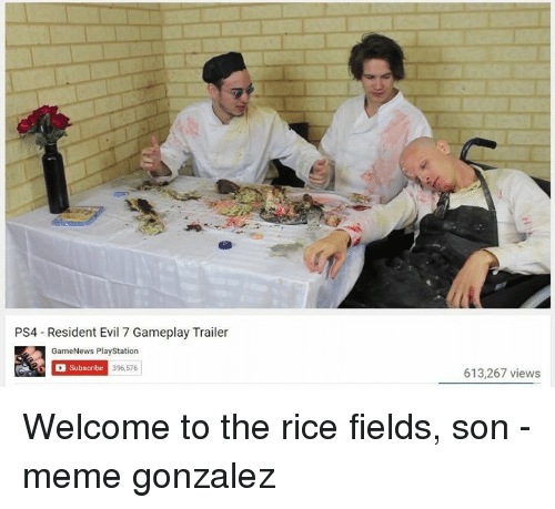 reside: PS4 Resident Evil 7 Gameplay Trailer  GameNews PlayStation  Subscribe 396,576  613,267 views Welcome to the rice fields, son -meme gonzalez