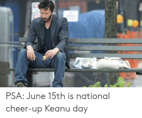 Reddit, Psa, and Day: PSA: June 15th is national cheer-up Keanu day