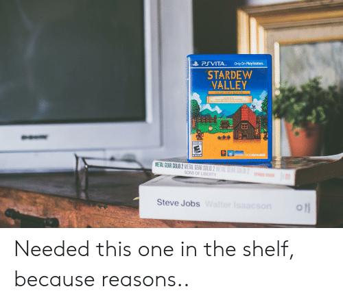 PlayStation, Steve Jobs, and Jobs: PSVITA  Only On PlayStation.  TM  STARDEW  VALLEY  D  COLLECTOR'S EDITION  Includes/Inclus  Pelicon Town Mop/Carts de ville Pelican,  Mini-GuideboOx/Mini Guide & Star dew Votlley Soundtrac  EVERYONE 10+  Devaloped by  Contarede  505GAMES  ESRB  METAL GEAR SOLID 2 METAL GEAR SOLID 2 METAL GEAR SOLID 2  SONS OF LIBERTY  YWIN  Steve Jobs Walter Isaacson Needed this one in the shelf, because reasons..