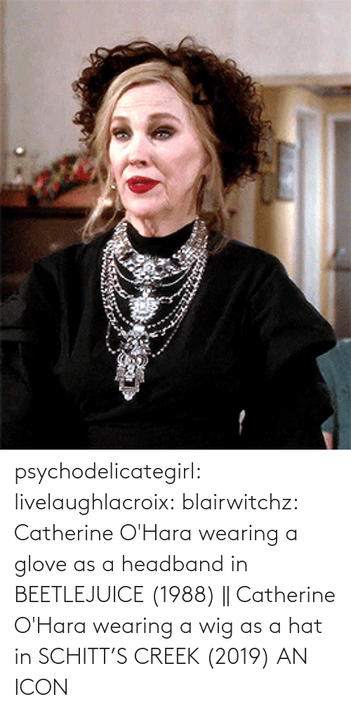 icon: psychodelicategirl: livelaughlacroix:  blairwitchz: Catherine O'Hara wearing a glove as a headband in BEETLEJUICE (1988) || Catherine O'Hara wearing a wig as a hat in SCHITT'S CREEK (2019)  AN ICON