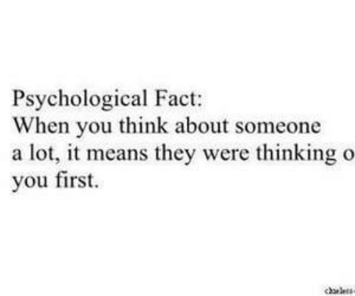 Means, Think, and First: Psychological Fact:  When you think about someone  a lot, it means they were thinking o  you first