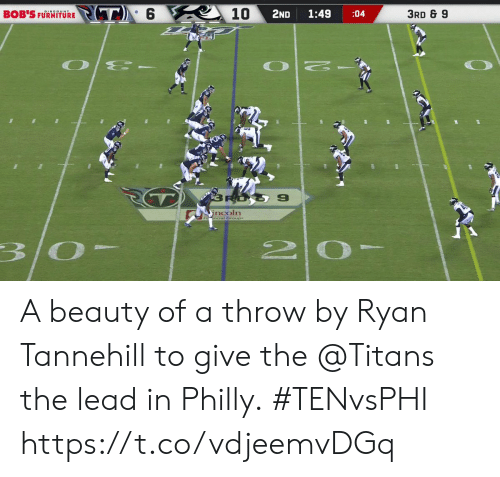 Memes, 🤖, and Titans: PT6  10  3RD & 9  2ND  1:49  BOB'S FURNITORE  :04  O E-  RO  9  incoln  3/0- A beauty of a throw by Ryan Tannehill to give the @Titans the lead in Philly.  #TENvsPHI https://t.co/vdjeemvDGq