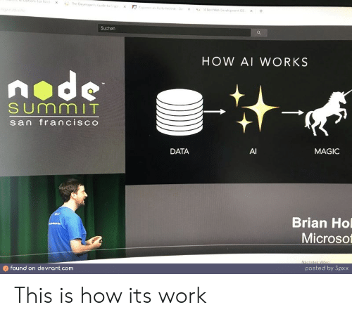 Francisco: ptibmsFor Nod  The Deveopes o  s fehD  4 Best We Devepnt  +  x  Suchen  HOW AI WORKS  node  SUmmIT  san francisco  DATA  AI  MAGIC  Brian Ho  Microso  Nächstes Video  found on devrant.com  posted by Spxx This is how its work